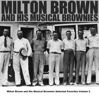 Milton Brown and His Musical Brownies Selected Favorites Volume 2 — Milton Brown and His Musical Brownies