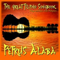 The Great Filipino Songbook: Songs and Music of the Philipines — Petrus Alaba