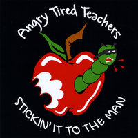 Stickin' it to the Man — Angry Tired Teachers