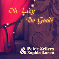 Oh, Lady Be Good! — Peter Sellers, Sophia Loren, Peter Sellers & Sophia Loren