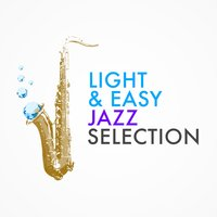 Light & Easy Jazz Selection — Easy Listening Jazz Masters, Light Jazz Academy, Chill Master, Chill Master|Easy Listening Jazz Masters|Light Jazz Academy
