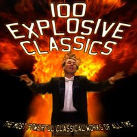 100 Explosive Classics: The Most Powerful Classical Works of All Time — сборник