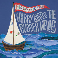 Long Way to be Free — Harry Bird and the Rubber Wellies