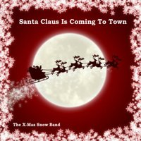 Santa Claus Is Coming To Town — The X-Mas Snow Band