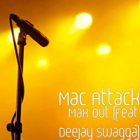 Max out (feat. Deejay Swagga) — Mac Attack, Deejay Swagga