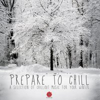 Prepare to Chill - A Selection of Chillout Music for Your Winter — сборник
