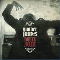 Brute Noir — Mother James
