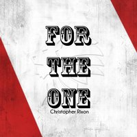 For the One — Christopher Rixon