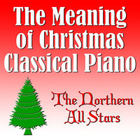 The Meaning of Christmas Classical Piano — Patrick Wilson, The Northern All Stars, Al Watts, Людвиг ван Бетховен