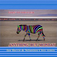 Goin' to the Club — Anything But Monday, Ian Barris, Sebastien Choy
