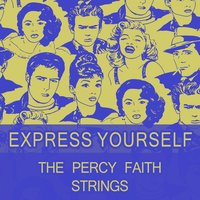 Express Yourself — The Percy Faith Strings