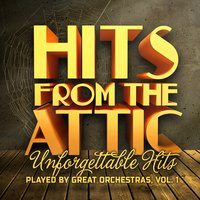 Hits from the Attic - Unforgettable Hits Played by Great Orchestras, Vol. 1 — Orchestra,Hits from the Attic