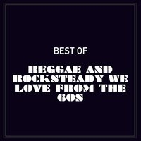 Best of Reggae and Rocksteady We Love from the 60s — сборник