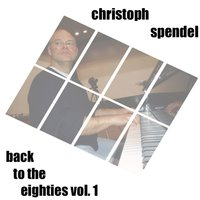 Back to the Eighties, Vol. 1 — Christoph Spendel