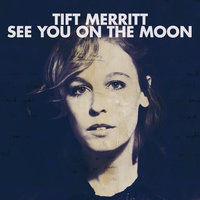 See You On The Moon — Tift Merritt