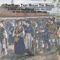 The Hand That Holds The Bread: Progress and Protest in the Gilded Age Songs from the Civil War to the Columbian Exposition — Cincinnati's University Singers