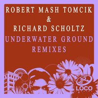 Underwater Ground — Robert Mash Tomcik, Richard Scholtz