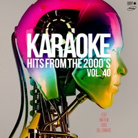 Karaoke Hits from the 2000's, Vol. 40 — Karaoke