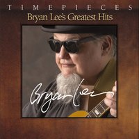 Timepieces - Bryan Lee's Greatest Hits — Bryan Lee