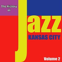 The History of Jazz - Kansas City, Vol. 2 — сборник