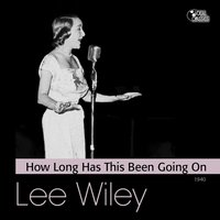 How Long Has This Been Going On — Lee Wiley
