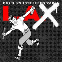 L.A.X — Big D And The Kids Table