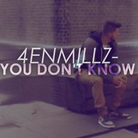 You Don't Know — 4enmillz
