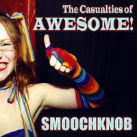 The Casualties of Awesome — Smoochknob