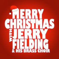 Merry Christmas with Jerry Fielding & His Brass Choir — Jerry Fielding, Jerry Fielding & His Brass Choir