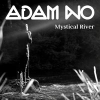 Mystical River — Adam No