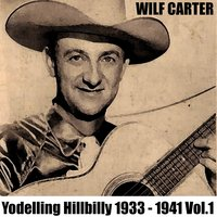 Yodelling Hillbilly: 1933 - 1941, Vol. 1 — Wilf Carter