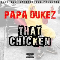 That Chicken — Cafe Ole', Papa Dukez