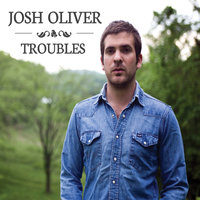 Troubles — Josh Oliver