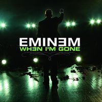 When I'm Gone — Eminem