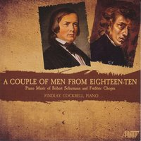 A Couple of Men From 1810: Piano Music of Robert Schumann and Fréderic Chopin — Findlay Cockrell, Фредерик Шопен, Роберт Шуман