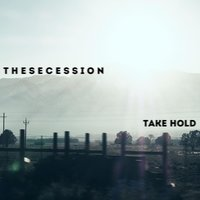 Take Hold — The Secession