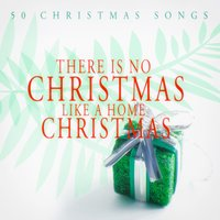 There Is No Christmas Like a Home Christmas - 50 Christmas Songs — сборник
