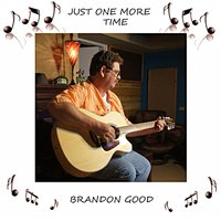 Just One More Time — Brandon Good