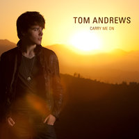 Carry Me On — Tom Andrews