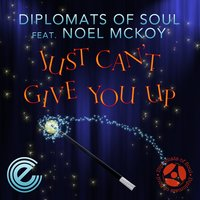 Just Can't Give You Up — Diplomats Of Soul, Noel McKoy