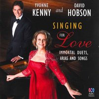 Singing for Love: Immortal Duets, Arias and Songs — Cole Porter, Yvonne Kenny, David Hobson, Franz Lehár, Jerome Kern, Andrea Morricone