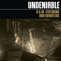 Undeniable Featuring Ron Adwaters — A.G.M