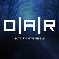 Love Is Worth The Fall — O.A.R.