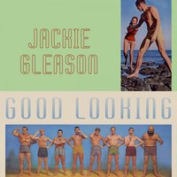 Good Looking — Jackie Gleason