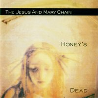 Honey's Dead — The Jesus & Mary Chain