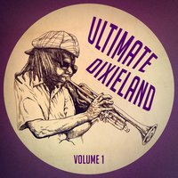 Ultimate Dixieland: The Pure Sound of Dixieland Jazz, Vol. 1 — Dixieland Classics