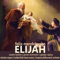 Mendelssohn: Elijah — Sir Malcolm Sargent, Huddersfield Choral Society, James Johnston, Gladys Ripley, Isobel Baillie, Liverpool Philharmonic Orchestra
