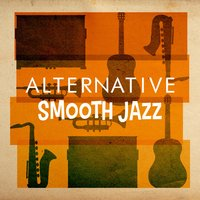 Alternative Smooth Jazz — Smooth Jazz, Alternative Jazz Lounge, Light Jazz Academy, Alternative Jazz Lounge|Light Jazz Academy|Smooth Jazz