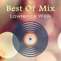 Best Of Mix — Lawrence Welk, Lawrence Welk & Buddy Merrill