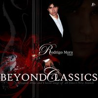 Beyond Classics: Greatest Arias and Classic Songs of All Times+New Sounds — Rodrigo Mora